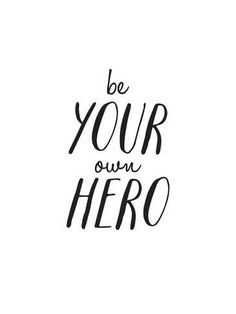 size: Giclee Print: Be Your Own Hero by Brett Wilson : Artists This exceptional art print was made using a sophisticated giclée printing process, which deliver pure, rich color and remarkable detail. Words Quotes, Wise Words, Me Quotes, Motivational Quotes, Inspirational Quotes, Sayings, Qoutes, Short Quotes, Uplifting Quotes
