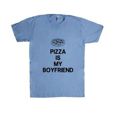 Pizza Is My Boyfriend Relationship Relationships Food Eating Funny Girlfriend Dating Dates Date Unisex Adult T Shirt SGAL3 Unisex T Shirt