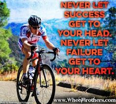 Never let succes get to your head. Never let failure get to your heart. Monday Prayer, Cycling Holiday, Cycling Quotes, Your Head, Weight Loss Motivation, Never, Me Quotes, Let It Be, Bicycles