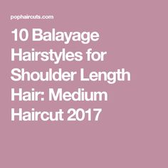 10 Balayage Hairstyles for Shoulder Length Hair: Medium Haircut 2017
