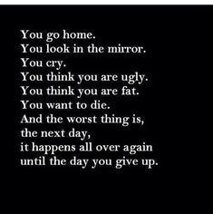 I really want to give up at this point. Sad Fat Quotes, Im Ugly Quotes, Stupid Quotes, Alone Quotes, Unloved Quotes, Unhappy Quotes, Want To Die Quotes, Feeling Down Quotes, Skinny Quotes