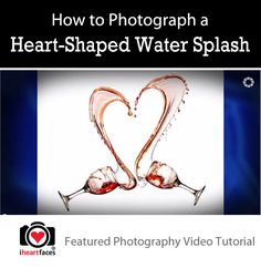 So cool! How To Photograph A Heart-Shaped Water Splash. Great for Valentine's Day.