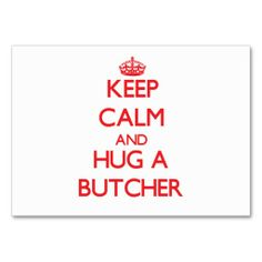 Keep Calm and Hug a Butcher Business Card Templates