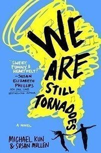 We Are Still Tornadoes, by Michael Kun and Susan Mullen | 23 YA Books That…