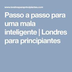 Passo a passo para uma mala inteligente | Londres para principiantes