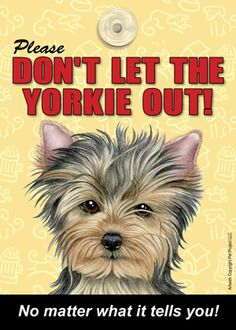 """Sign """"Don'T Let The Yorkie Out """" Yorkshire Terrier"""