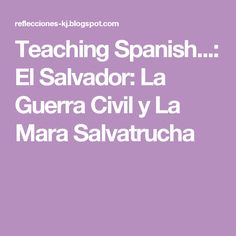 Teaching Spanish...: El Salvador: La Guerra Civil y La Mara Salvatrucha