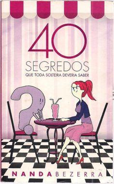 40 segredos que toda solteira deveria saber. Nanda Bezerra - .