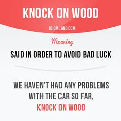 Idiom of the day: Knock on wood. Meaning: Said in order to avoid bad luck. English Phrases, English Idioms, English Words, English Grammar, Teaching English, English Language, Slang English, English Tips, English Fun
