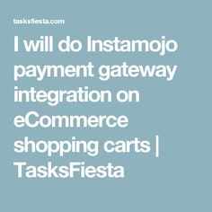 I will do Instamojo payment gateway integration on eCommerce shopping carts | TasksFiesta
