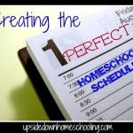 Creating the Perfect #Homeschool Schedule. An encouraging post for new homeschoolers or veterans from Heather at Upside Down Homeschooling
