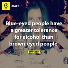 My brown eyes and tank of a tolerance disagree... Especially since my light-weight of a blue-eyed boyfriend is yet another example of this  HOW DOES EYE COLOUR HAVE ANYTHING TO DO WITH IT