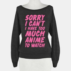 Sorry I Can't I Have Too Much Anime To... | T-Shirts, Tank Tops, Sweatshirts and Hoodies | HUMAN