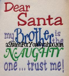Dear SANTA my SiSTeR BrOTHeR Naughty one saying by astitchforyou, $3.75