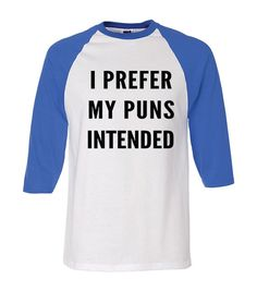 Raglan T I Prefer My Puns Intended Geek Stuff Gifts for