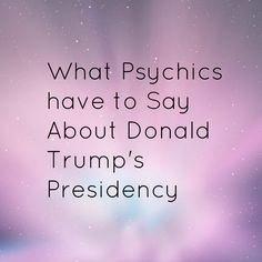 Psychic predictions about the Donald Trump presidency | Psychic Lessons
