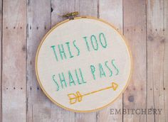 This Too Shall Pass - Positive Affirmation - Positive Quotes - Hand Embroidery - Inspirational Quote - Inspirational from Embitchery on Etsy.