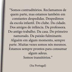 Tão contraditórios que a paz e a felicidade se constroem no ir e vir, iniciar e terminar, morrer de amor e viver com medo de perder esse amor...