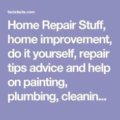 Home Repair Stuff, home improvement, do it yourself, repair tips advice and help on painting, plumbing, cleaning, maintenance, stains, pests, restoration, light bulbs, fans, water heaters, locks, etc. DIY or find the right professional.
