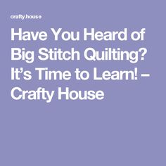 Have You Heard of Big Stitch Quilting? It's Time to Learn! – Crafty House