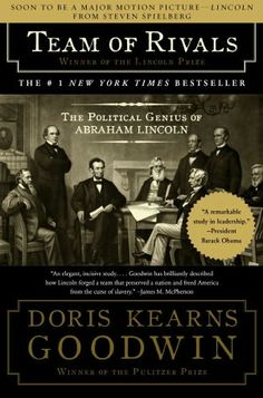 Team of Rivals: The Political Genius of Abraham Lincoln by: Doris Kearns Goodwin