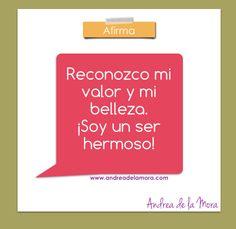 Reconozco mi valor y mi belleza. ¡Soy un ser hermoso! | Andrea de la Mora
