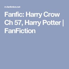 Fanfic: Harry Crow Ch 57, Harry Potter | FanFiction