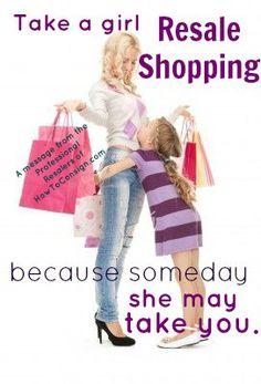 Take a girl resale shopping, because someday she may take you!