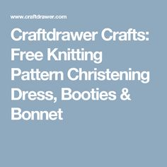 Craftdrawer Crafts: Free Knitting Pattern Christening Dress, Booties & Bonnet