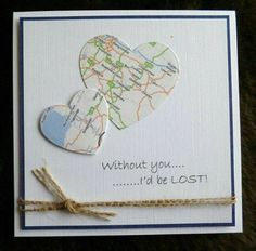 without you...i'l be lost--with our travel map Handmade Valentines Cards, Handmade Anniversary Cards, Love Cards Handmade, Homemade Valentines Day Cards, Valentine Ideas, Ldr Valentines Day, Valentine Day Cards, Homemade Cards, Holiday Cards