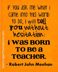 I was born to be a teacher #motivation for teachers