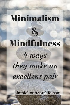 Minimalism and Mindfulness: 4 ways they make an excellent pair