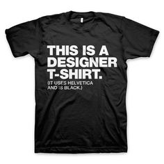 """This is a designer t-shirt"" Design and Typography T-Shirts"