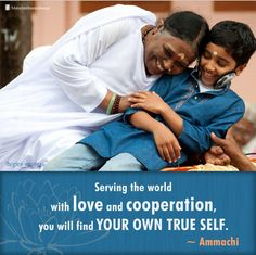 Ammachi quote:  serving the world with love and cooperation, you will find your own True self.