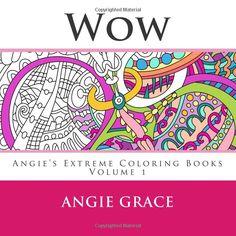 Wow (Angie's Extreme Coloring Books Volume 1): Amazon.de: Angie Grace: Fremdsprachige Bücher