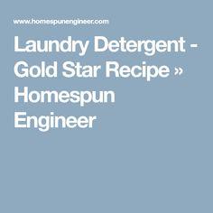 Laundry Detergent - Gold Star Recipe » Homespun Engineer