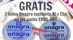 EROS-ART   Consigue GRATIS 2 Geles Onagra Excitantes para él y para ella. Además un 15% + el 10% por registrarte.