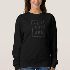adventure cute feminine hipster modern sweatshirt - girl gifts special unique diy gift idea