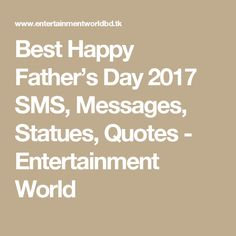 Best Happy Father's Day 2017 SMS, Messages, Statues, Quotes - Entertainment World