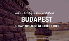 Where to Stay in Budapest: Budapest's Best Neighborhoods