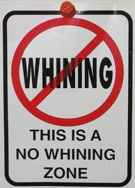 You have entered a No Whining Zone!