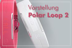Polar Loop 2 Fitness Armband Vorstellung
