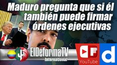 Maduro pregunta que si él también puede firmar órdenes ejecutivas