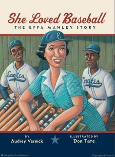 She Loved Baseball  The Effa Manley Story  by Audrey Vernick, illustrated by Don Tate