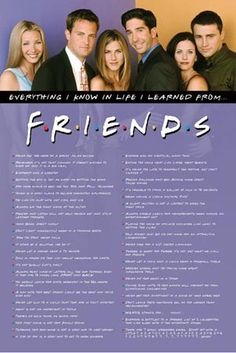 """This poster shows the six main characters from Friends. In the middle it says, """"Everything I Know in Life I learned From Friends"""". Below that is a list of lessons from the show. 24 x Friends Series Quotes, Tv Show Quotes, Movie Quotes, I Love My Friends, Friends Tv Show, Friends Moments, Funny Friends, Friends Trivia, Beat Friends"""