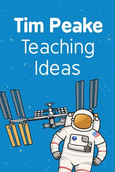 BLOG: Tim Peake Teaching Ideas. The Tim Peake launch has really captured children's imagination the world over! We've got plenty of ideas for you to use in the classroom which are SUPER easy and planning free!
