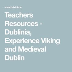 Teachers Resources - Dublinia, Experience Viking and Medieval Dublin Learning Resources, Teacher Resources, Teaching Music, Historical Sites, Dublin, Vikings, Medieval, Education, History