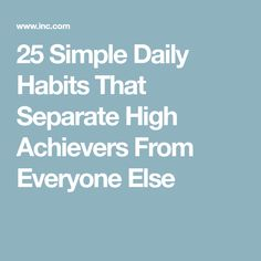25 Simple Daily Habits That Separate High Achievers From Everyone Else