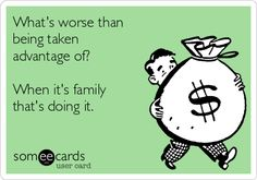 What's worse than being taken advantage of? When it's family that's doing it. | Family Ecard