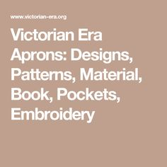 Victorian Era Aprons: Designs, Patterns, Material, Book, Pockets, Embroidery